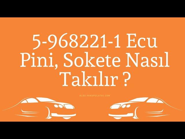 5-968221-1 Ecu Pini Araç Soketine Nasıl Takılır ?