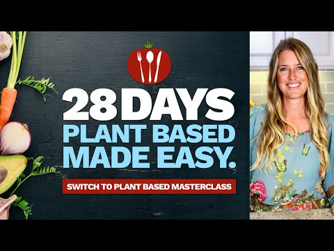 28 Days Plant Based Made Easy Course: How to Easily Transition to a Plant Based Diet