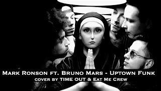 Mark Ronson ft  Bruno Mars   Uptown Funk  cover by TIME OUT & Eat Me Crew