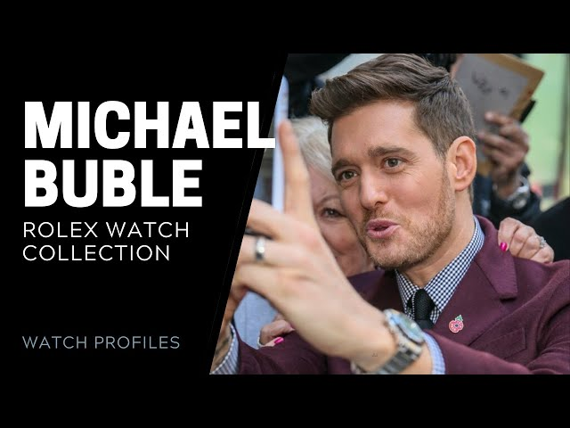 Michael Buble Rolex Collection - Celebrity Watch Collection | SwissWatchExpo [Watch Collection]