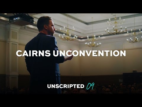 CAIRNS UNCONVENTION | Unscripted 09