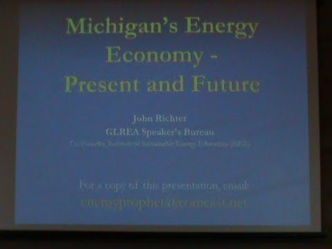 Michigans Energy Economy - Present and Future John Richter Part 1 of 2