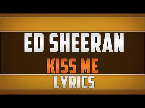 Ed Sheeran- Kiss Me Lyrics