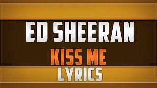 Download Ed Sheeran- Kiss Me Lyrics MP3 song and Music Video