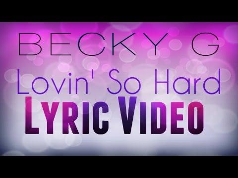 Becky G-Lovin' So Hard Lyric Video