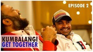 Kumbalangi Get Together | Episode 2
