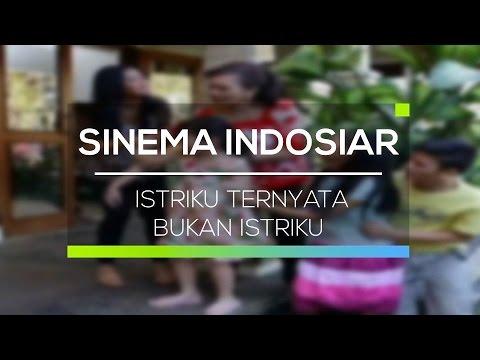 Sinema Indosiar - Istriku Ternyata Bukan Istriku