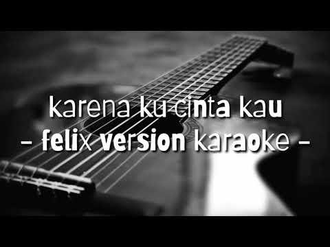 karena-ku-cinta-kau-(-felix-version-karaoke-)