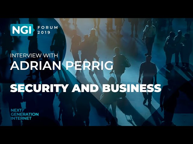 [NGI Forum 2019] SECURITY AND BUSINESS. Adrian Perrig