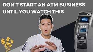 DON'T Start An ATM Business Until You Watch This Video!