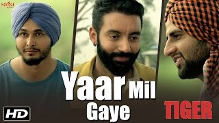 Yaar Mil Gaye || Sippy Gill || Tiger || Official Video || Laddi Gill || Latest Punjabi Song 2016