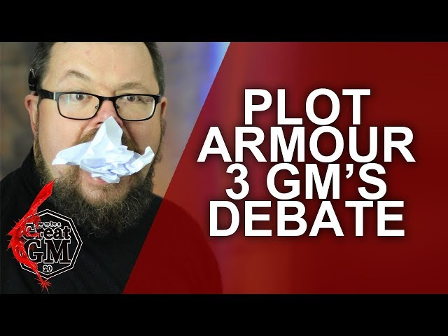 Using Plot Armor as a GM - The 3 GM Debate - Game Master Tips