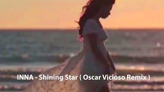 INNA - Shining Star ( Oscar Vicioso Remix Extended Prod )