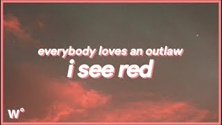 Everybody Loves an Outlaw - I See Red (Lyrics) ''I see red, red, oh red''