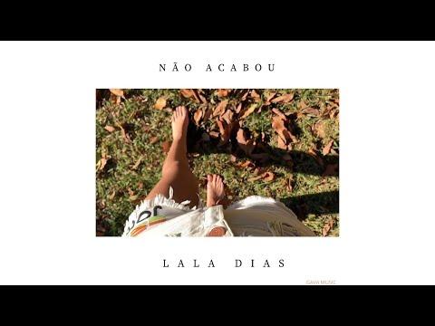 LALA Dias – N Ã O  A C A B O U
