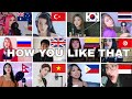 Who Sang It Better : BLACKPINK - 'How You Like That'  12 different countries