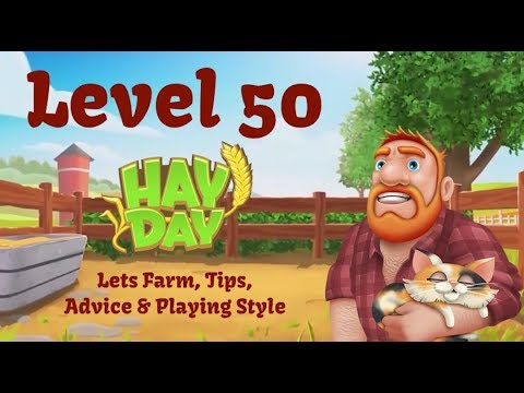 Hay Day Live - Level 50 Farm - Lets Farm, Tips, Advice and Playing Style