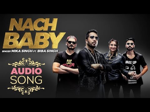 Nach Baby | Audio Song | Mika Singh Ft. Biba Singh | Desi Crew | New Punjabi Songs 2018