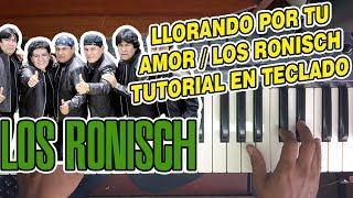 LLORANDO POR TU AMOR - LOS RONISCH (TUTORIAL EN TECLADO)