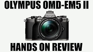 Olympus OMD-EM5 Mark II Hands On Review
