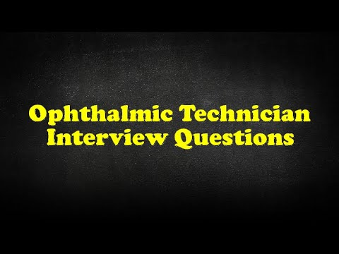 Ophthalmic Technician Interview Questions