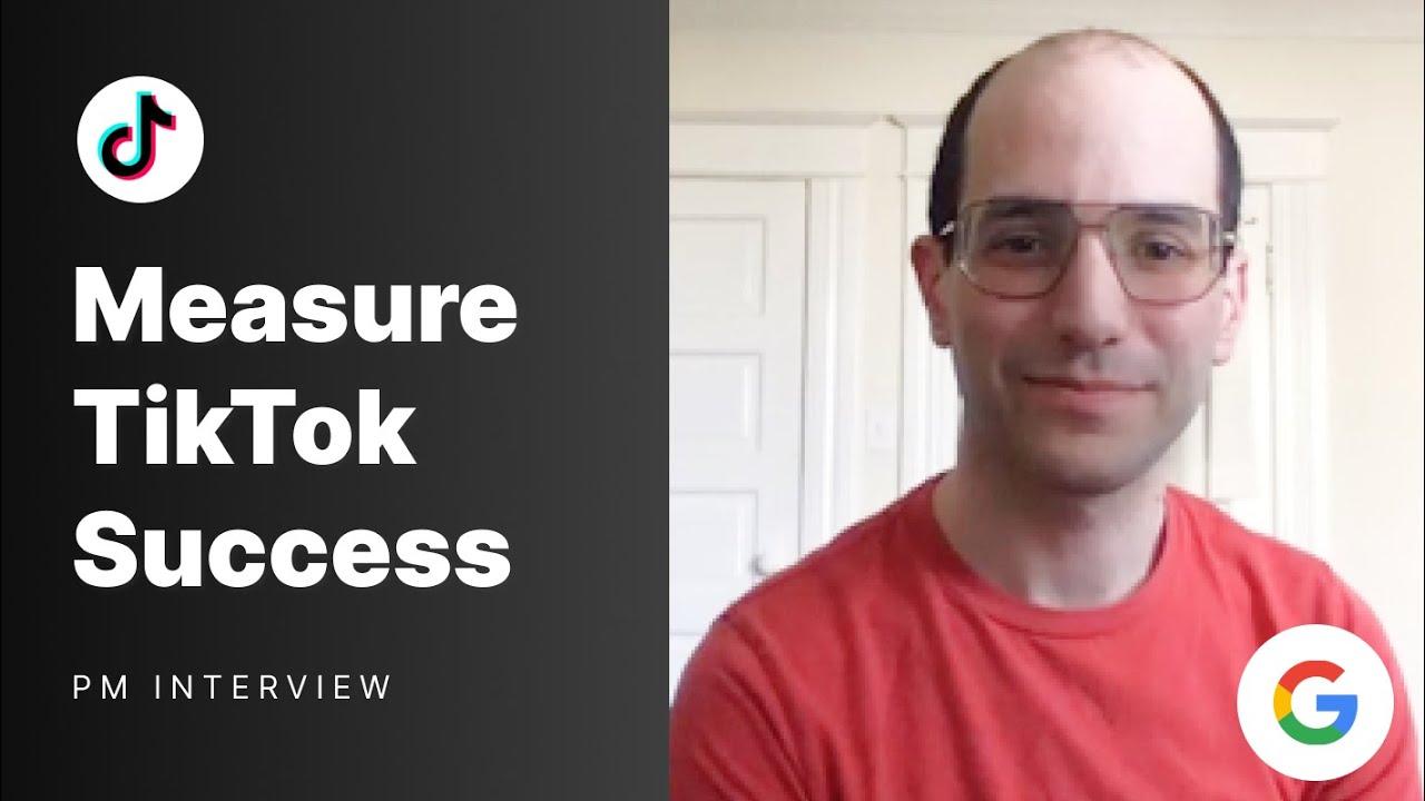 Google Product Manager Data Interview: Define TikTok Success