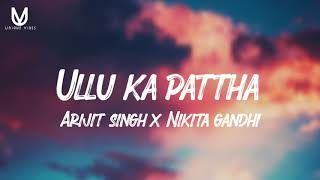Ullu ka pattha lyrics Arijit Singh Nikita Gandhi
