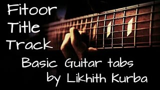 Ye Fitoor Mera | Fitoor | Complete guitar Lesson/Tabs by Likhith Kurba