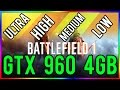 Battlefield 1 | Ultra to Low Settings | GTX 960 4GB | i5 3350P