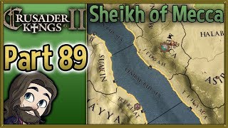 Crusader Kings II Sheikh of Mecca Gameplay - Part 89 - Let
