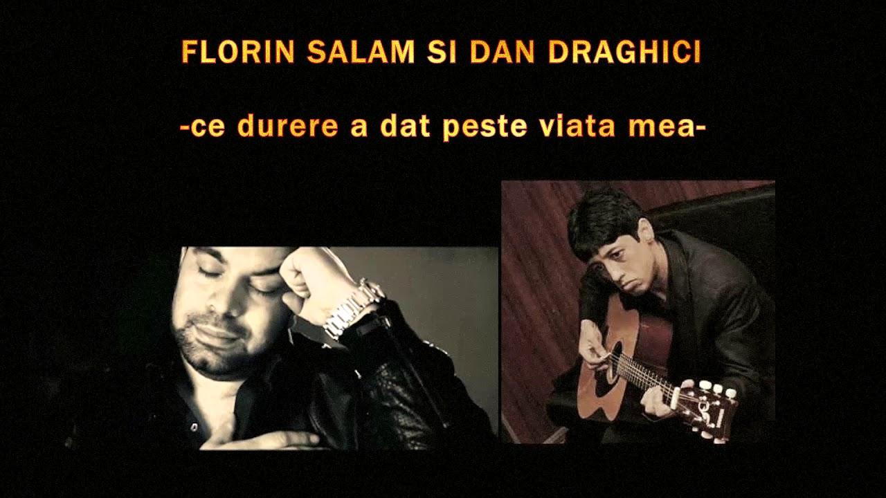 Download FLORIN SALAM SI DAN DRAGHICI    CE DURERE A DAT PESTE VIATA MEA 2020