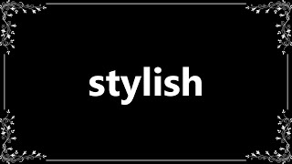Stylish - Definition and How To Pronounce