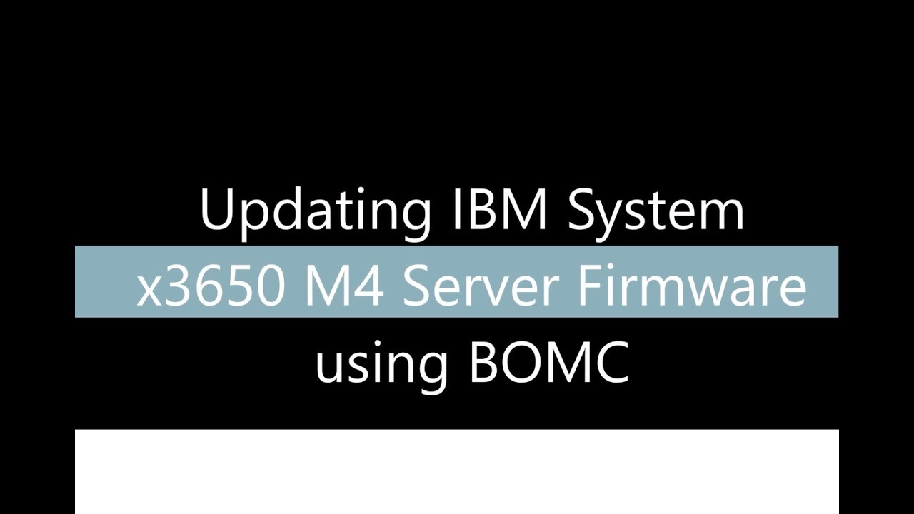 Update Ibm System X3650 M4 Server Firmware Using Bomc Youtube