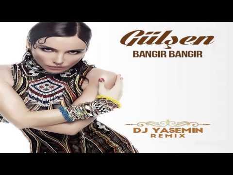 Gülsen Ft  DJ Maydonoz   Bangir Bangir DJ Yasemin Remix