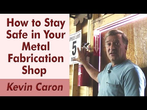 How to Stay Safe in Your Metal Fabrication Shop - Kevin Caron