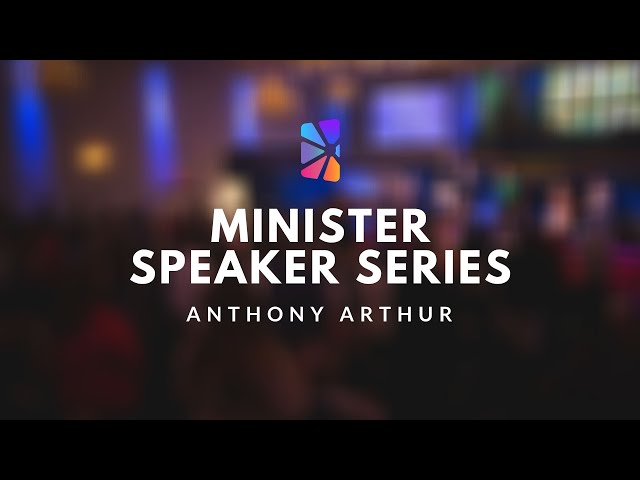 Minister Speaker Series - Anthony Arthur