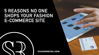 5 Reasons No One Shops Your Fashion E-Commerce Site