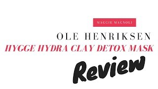 Ole Henriksen HYGGE HYDRACLAY DETOX MASK Review #HYGGETIME - Maggie Magnoli