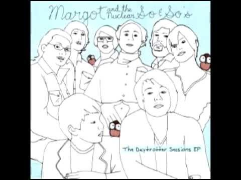 Margot & The Nuclear So and So's - Broadripple Is Burning (Alternate Version)