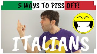 5 Ways To PISS OFF Italians!