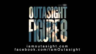 Outasight - Figure 8 [Audio]