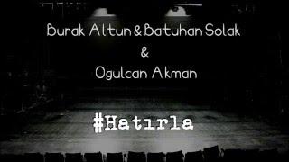 Gambar cover Burak Altun & Batuhan Solak feat Oğulcan Akman - Hatırla 2015 (Produced By KO)