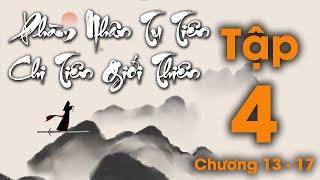 Phàm Nhân Tu Tiên Chi Tiên Giới Thiên - Tập 4  (Chương 13 - 17) | Truyện Audio