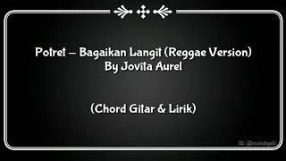 (CHORD GITAR & LIRIK) Potret - Bagaikan Langit (Reggae Version) Cover By JOVITA AUREL