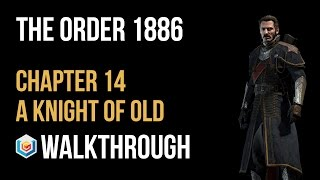 The Order 1886 Walkthrough Chapter 14 A Knight of Old Gameplay Let's Play