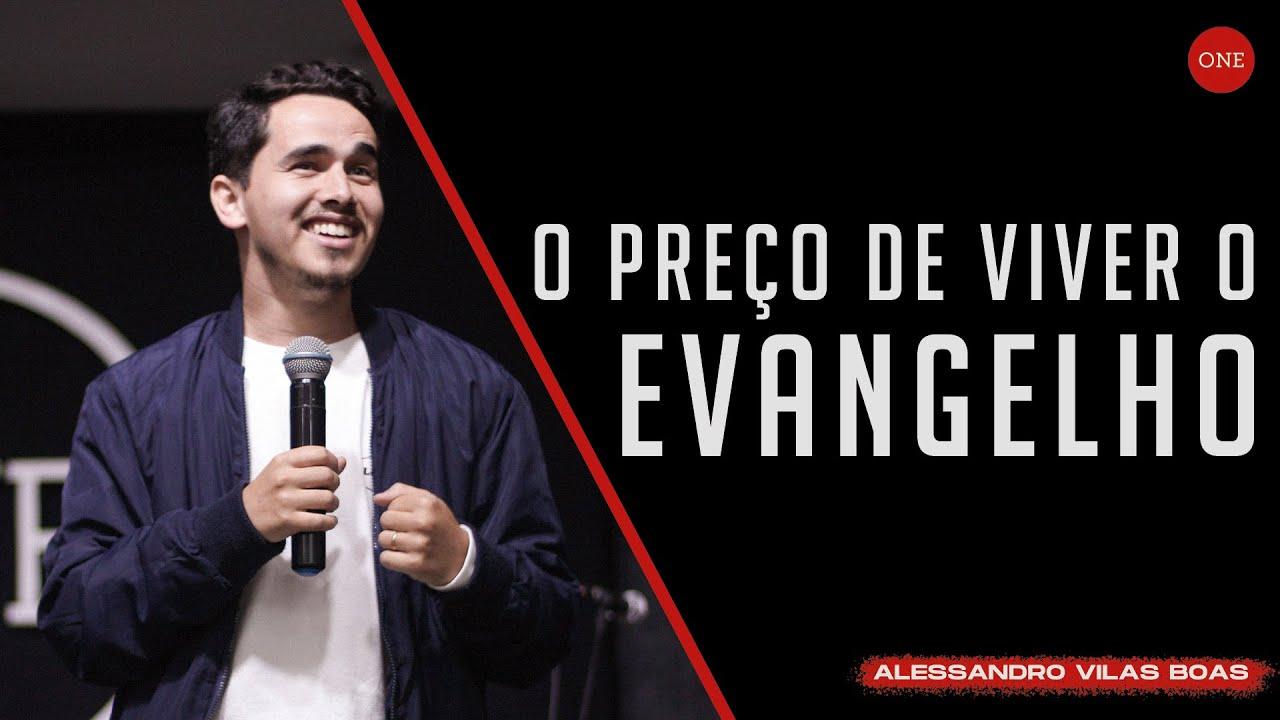 O PREÇO DE VIVER O EVANGELHO | ALESSANDRO VILAS BOAS