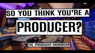 So you think you're a producer? The [real] Producer Handbook