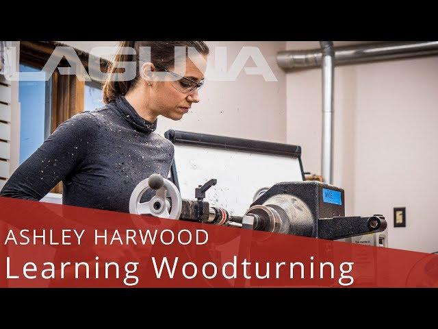 Ashley Harwood: Learning Woodturning | Laguna Tools