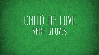 Watch Sara Groves Child Of Love video
