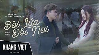 Đôi Lứa Đôi Nơi - Khang Việt Ft. Saka Trương Tuyền (Official MV)